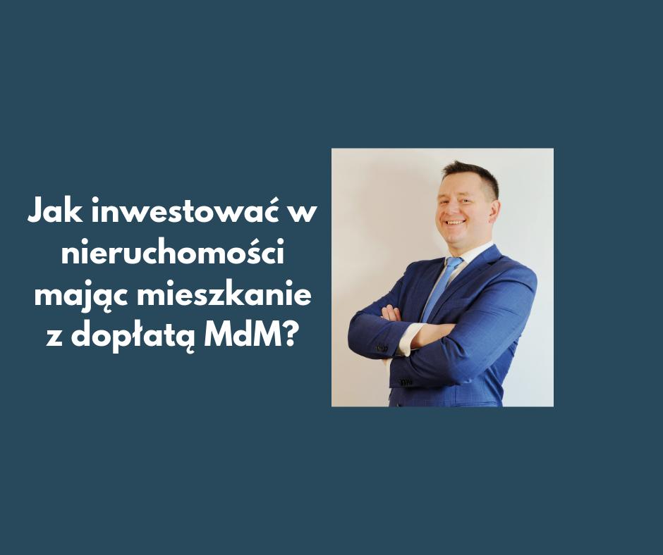 010 Jak inwestować w nieruchomości mając mieszkanie w programie MdM (rządowe dofinansowanie Mieszkanie dla Młodych)?