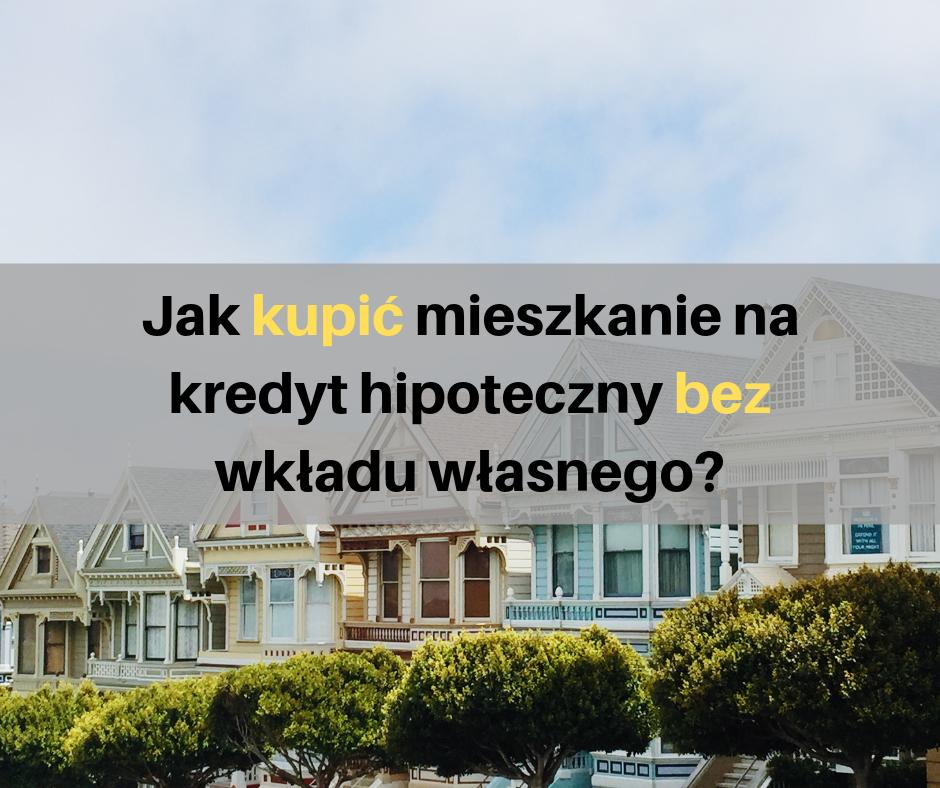 Jak kupić mieszkanie na kredyt hipoteczny bez wkładu własnego? | Doradca kredytowy Poznań - Janusz Grabowski