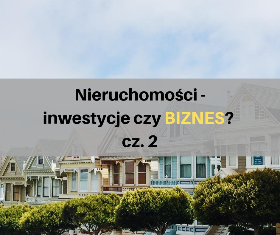 024 Nieruchomosci – inwestycje czy BIZNES? część 2