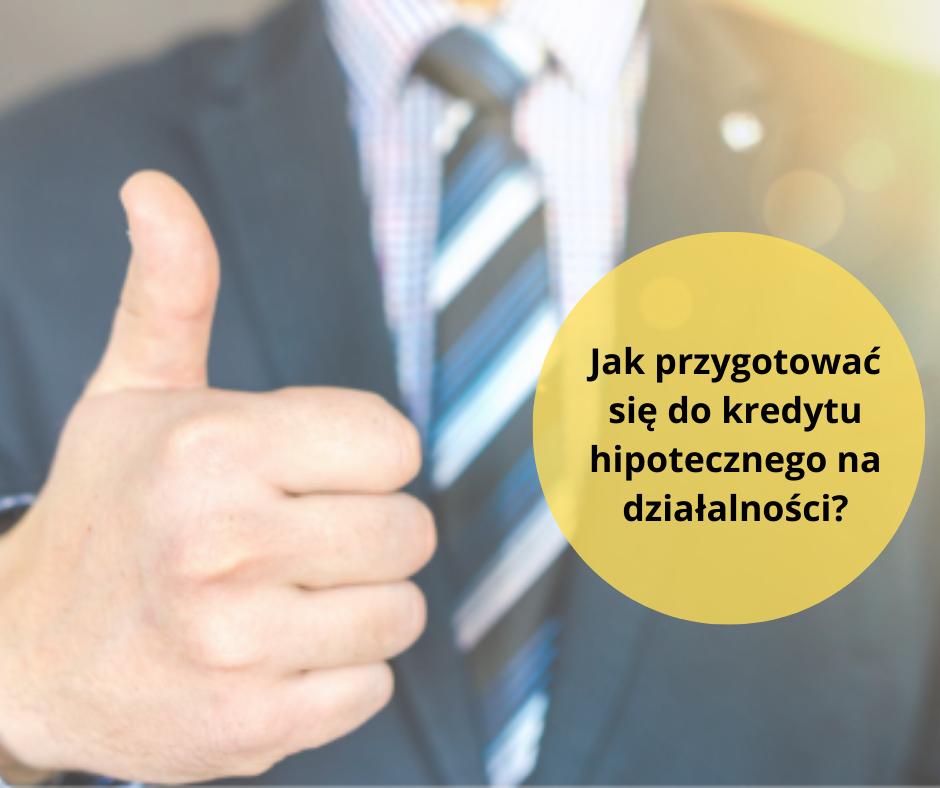 Jak przygotować się do kredytu hipotecznego na własnej działalności gospodarczej? | Doradca kredytowy Poznań - Janusz Grabowski