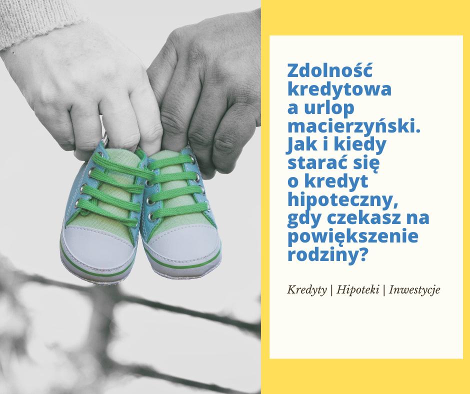 Jak i kiedy starać się o kredyt hipoteczny, gdy czekasz na powiększenie rodziny (zdolność kredytowa a urlop macierzyński) | Doradca kredytowy w Poznaniu - Janusz Grabowski