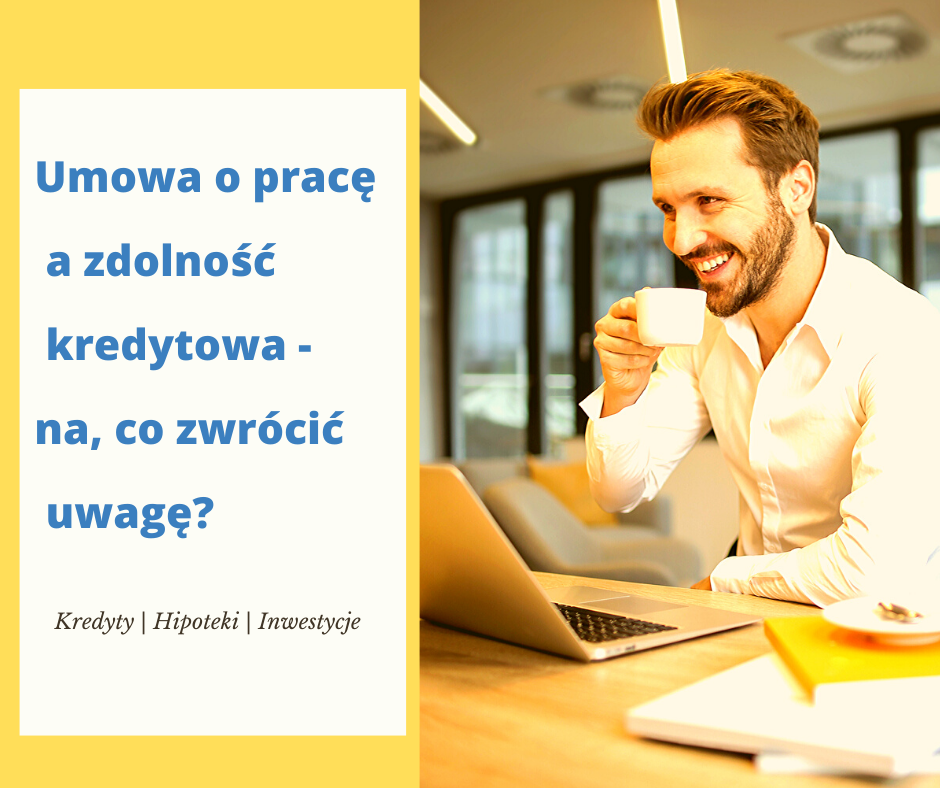 Umowa o pracę a zdolność kredytowa - na co zwrócić uwagę? | JanuszGrabowski.pl